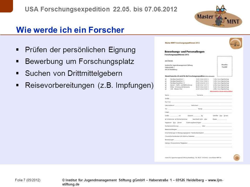 Folie 7 (05/2012) © Institut für Jugendmanagement Stiftung gGmbH – Haberstraße 1 – 69126 Heidelberg – www.ijm- stiftung.de USA Forschungsexpedition 22.05.