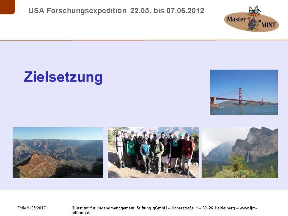 Folie 50 (05/2012) © Institut für Jugendmanagement Stiftung gGmbH – Haberstraße 1 – 69126 Heidelberg – www.ijm- stiftung.de USA Forschungsexpedition 22.05.
