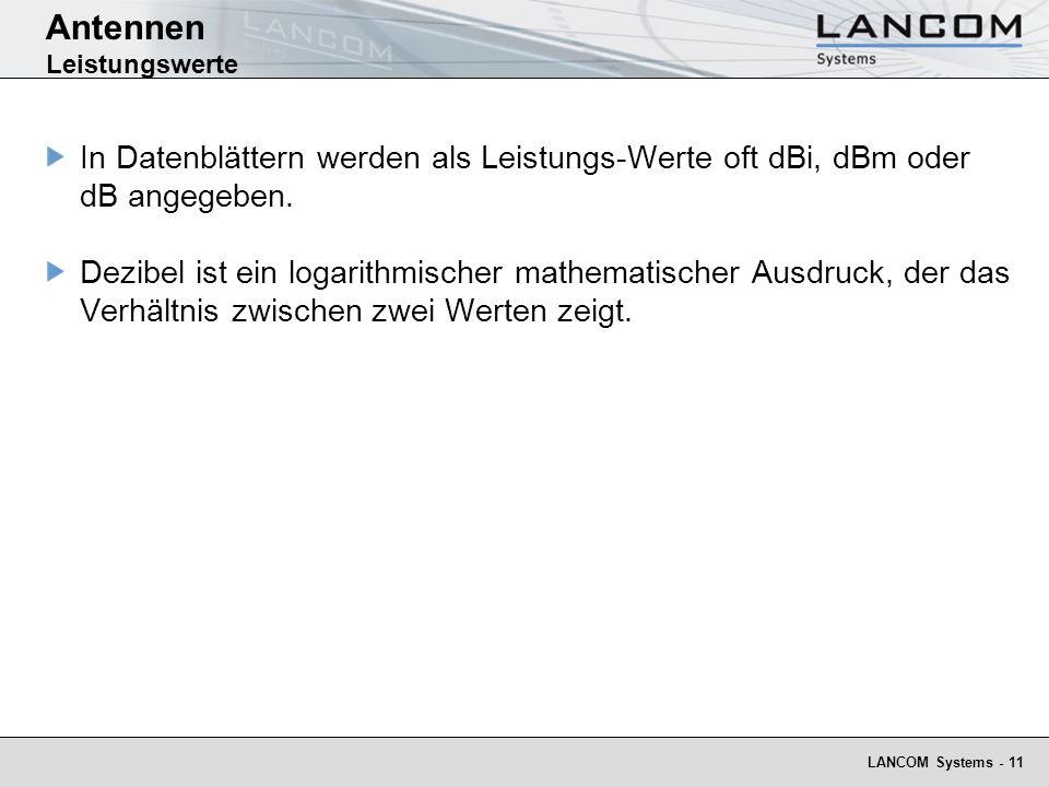 LANCOM Systems - 11 Antennen Leistungswerte In Datenblättern werden als Leistungs-Werte oft dBi, dBm oder dB angegeben. Dezibel ist ein logarithmische