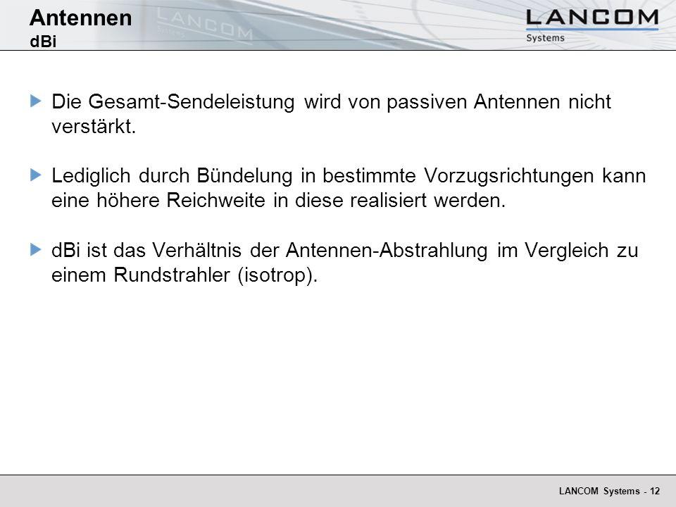 LANCOM Systems - 12 Antennen dBi Die Gesamt-Sendeleistung wird von passiven Antennen nicht verstärkt. Lediglich durch Bündelung in bestimmte Vorzugsri