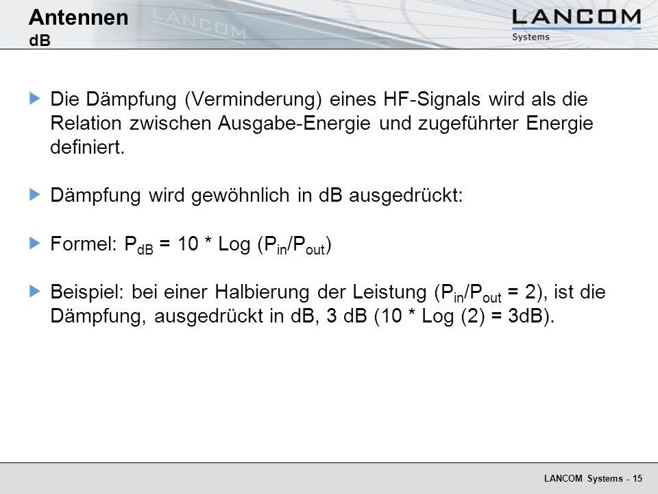 LANCOM Systems - 15 Antennen dB Die Dämpfung (Verminderung) eines HF-Signals wird als die Relation zwischen Ausgabe-Energie und zugeführter Energie de