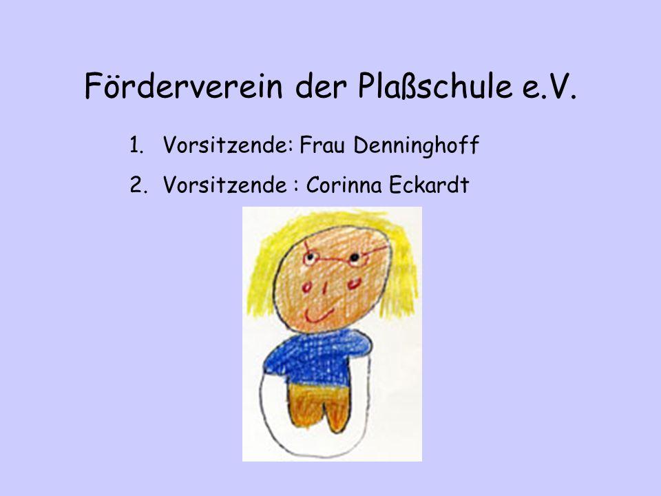 Förderverein der Plaßschule e.V. 1.Vorsitzende: Frau Denninghoff 2.Vorsitzende : Corinna Eckardt