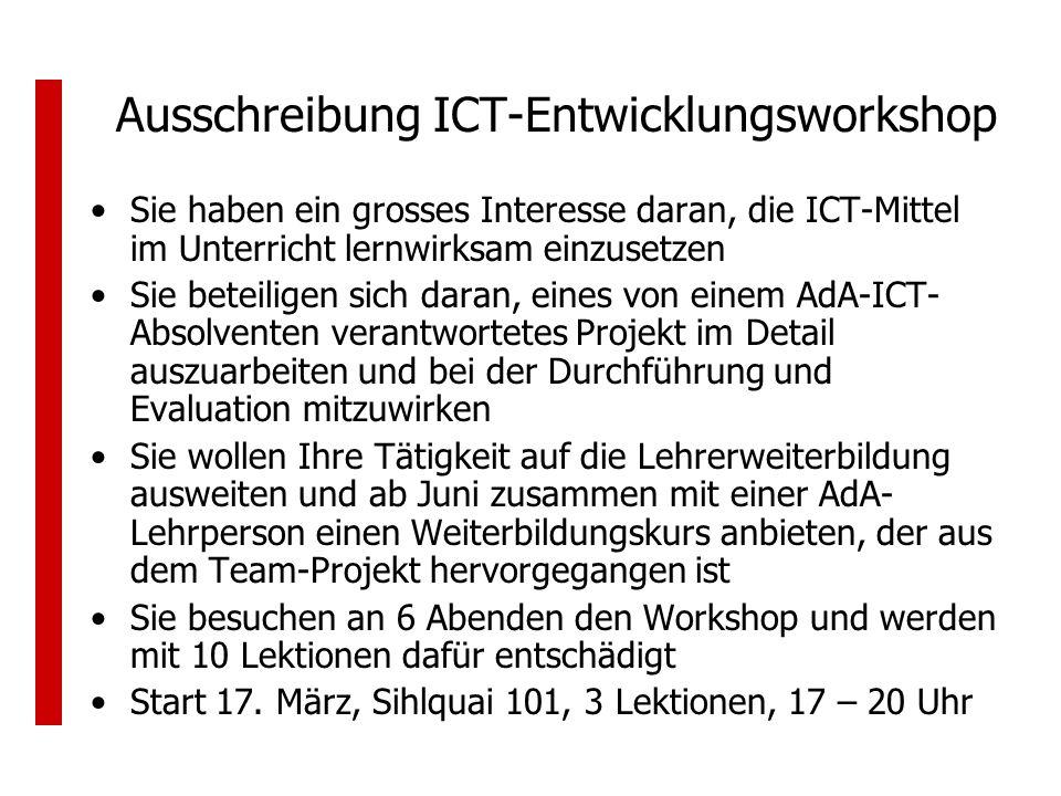 Ausschreibung ICT-Entwicklungsworkshop Sie haben ein grosses Interesse daran, die ICT-Mittel im Unterricht lernwirksam einzusetzen Sie beteiligen sich