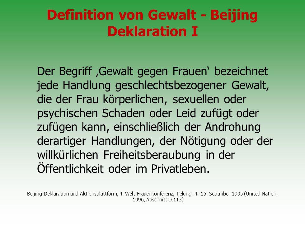 Definition von Gewalt - Beijing Deklaration I Der Begriff Gewalt gegen Frauen bezeichnet jede Handlung geschlechtsbezogener Gewalt, die der Frau körpe