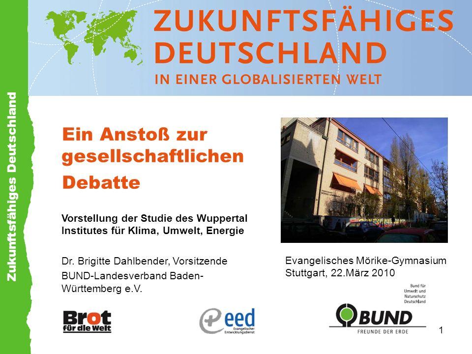 Zukunftsfähiges Deutschland 1 Ein Anstoß zur gesellschaftlichen Debatte Vorstellung der Studie des Wuppertal Institutes für Klima, Umwelt, Energie Dr.