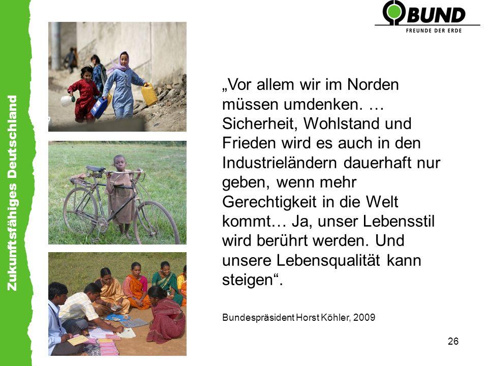 Zukunftsfähiges Deutschland 26 Vor allem wir im Norden müssen umdenken. … Sicherheit, Wohlstand und Frieden wird es auch in den Industrieländern dauer