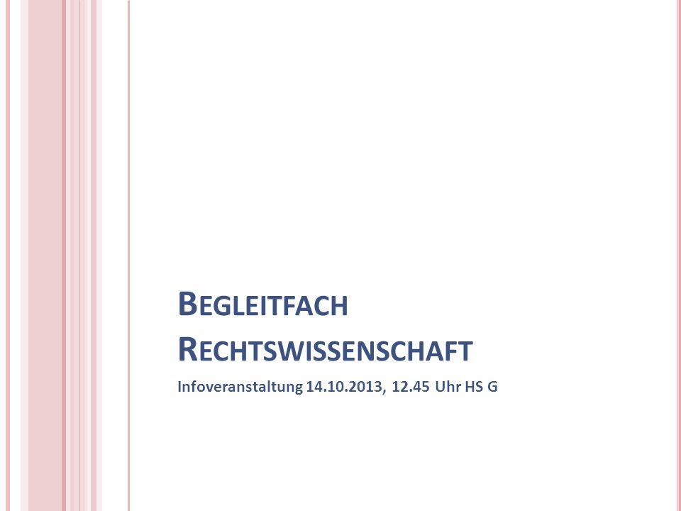 B EGLEITFACH R ECHTSWISSENSCHAFT Infoveranstaltung 14.10.2013, 12.45 Uhr HS G