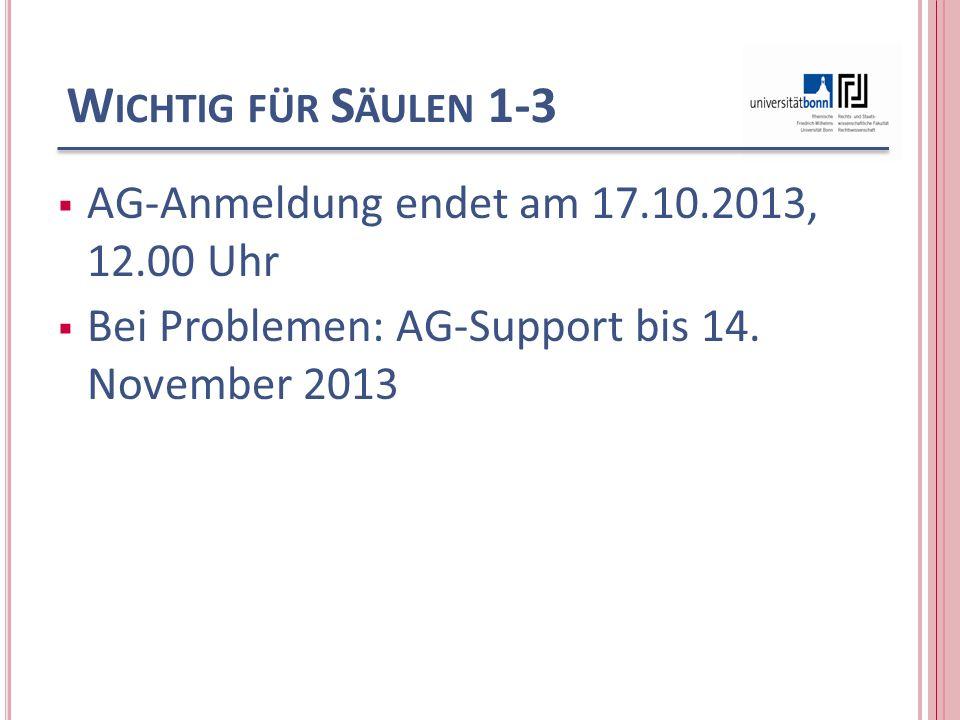 W ICHTIG FÜR S ÄULEN 1-3 AG-Anmeldung endet am 17.10.2013, 12.00 Uhr Bei Problemen: AG-Support bis 14.