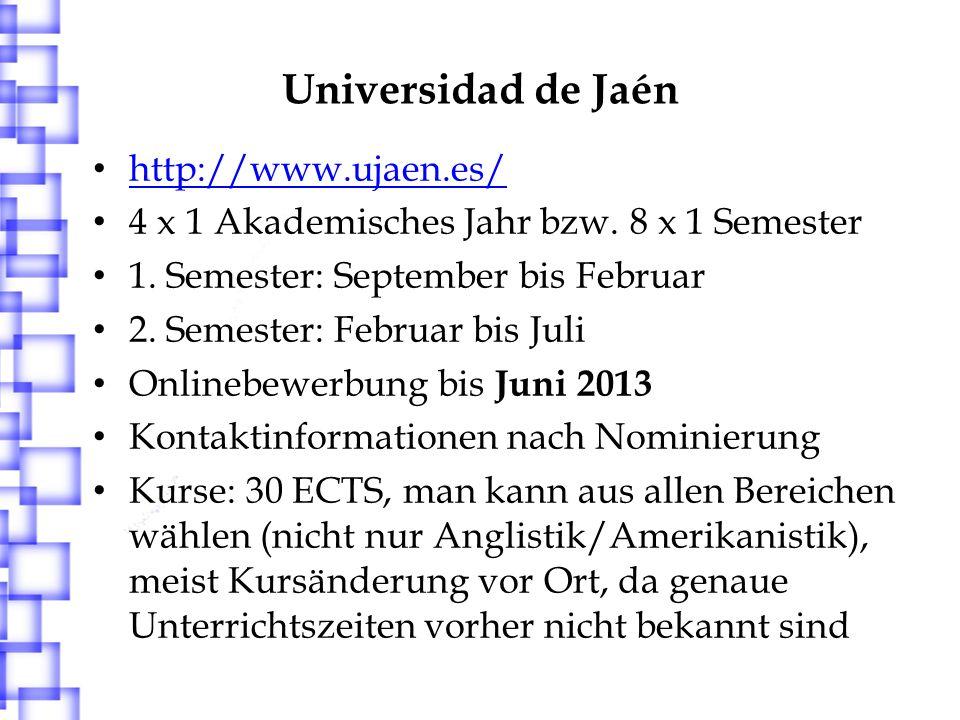 Universidad de Jaén http://www.ujaen.es/ 4 x 1 Akademisches Jahr bzw. 8 x 1 Semester 1. Semester: September bis Februar 2. Semester: Februar bis Juli
