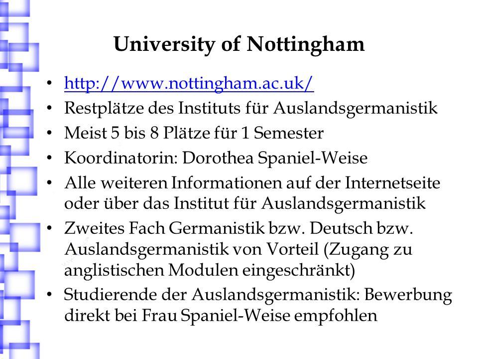 University of Nottingham http://www.nottingham.ac.uk/ Restplätze des Instituts für Auslandsgermanistik Meist 5 bis 8 Plätze für 1 Semester Koordinator