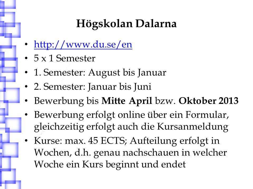 Högskolan Dalarna http://www.du.se/en 5 x 1 Semester 1. Semester: August bis Januar 2. Semester: Januar bis Juni Bewerbung bis Mitte April bzw. Oktobe