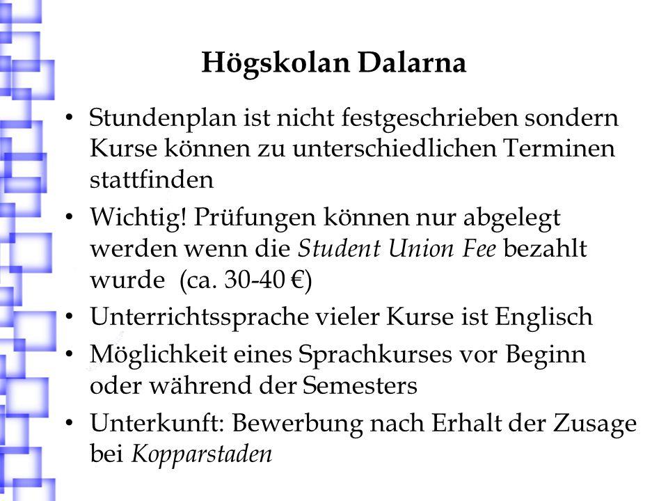 Högskolan Dalarna Stundenplan ist nicht festgeschrieben sondern Kurse können zu unterschiedlichen Terminen stattfinden Wichtig! Prüfungen können nur a