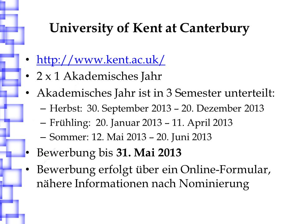 University of Kent at Canterbury http://www.kent.ac.uk/ 2 x 1 Akademisches Jahr Akademisches Jahr ist in 3 Semester unterteilt: – Herbst: 30. Septembe