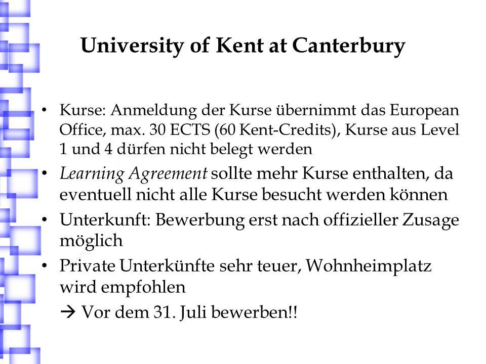 University of Kent at Canterbury Kurse: Anmeldung der Kurse übernimmt das European Office, max. 30 ECTS (60 Kent-Credits), Kurse aus Level 1 und 4 dür