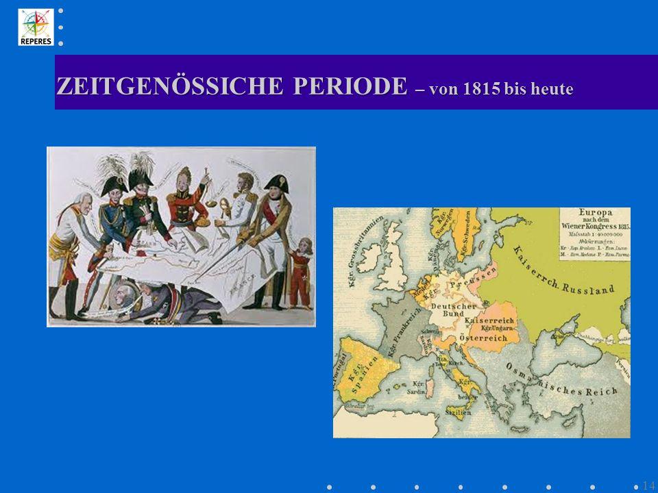 ZEITGENÖSSICHE PERIODE – von 1815 bis heute 14