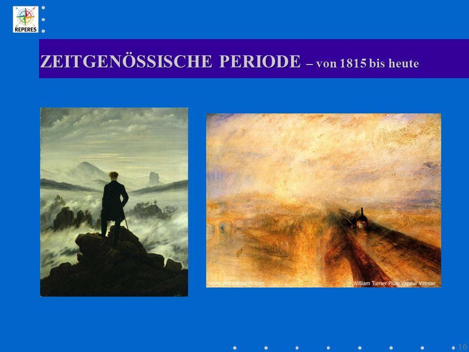 ZEITGENÖSSISCHE PERIODE – von 1815 bis heute 16