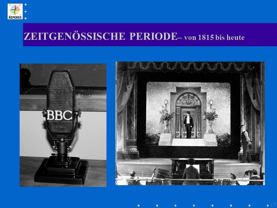ZEITGENÖSSISCHE PERIODE – von 1815 bis heute 17