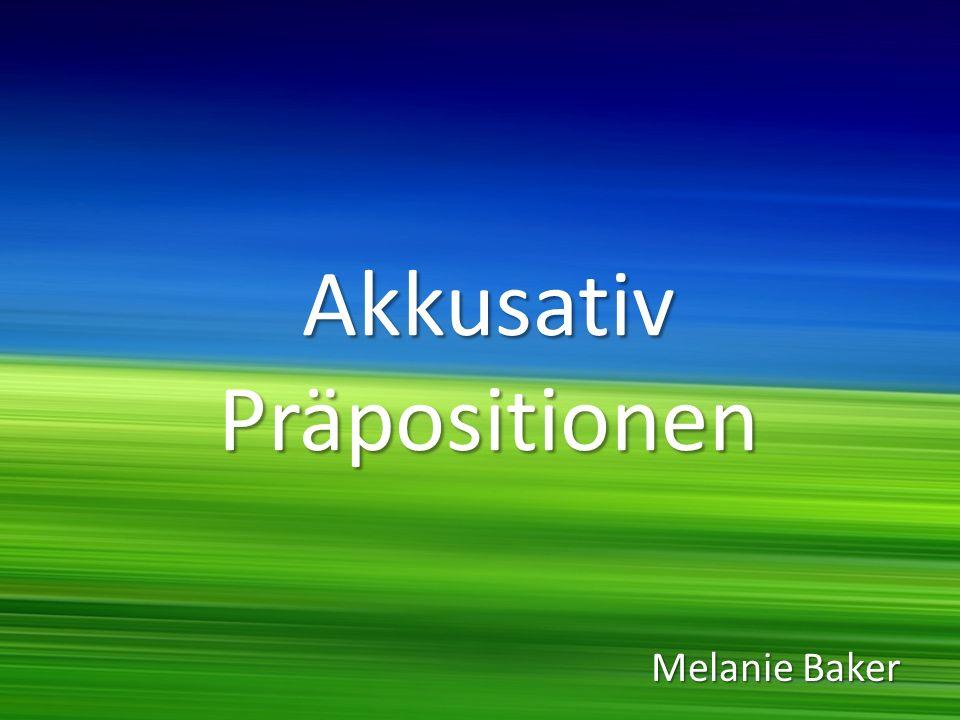 Akkusativ Präpositionen Melanie Baker