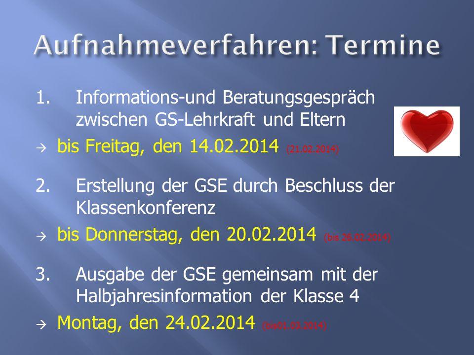 1.Informations-und Beratungsgespräch zwischen GS-Lehrkraft und Eltern bis Freitag, den 14.02.2014 (21.02.2014) 2.Erstellung der GSE durch Beschluss de