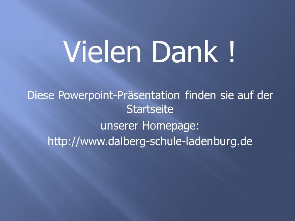 Vielen Dank ! Diese Powerpoint-Präsentation finden sie auf der Startseite unserer Homepage: http://www.dalberg-schule-ladenburg.de