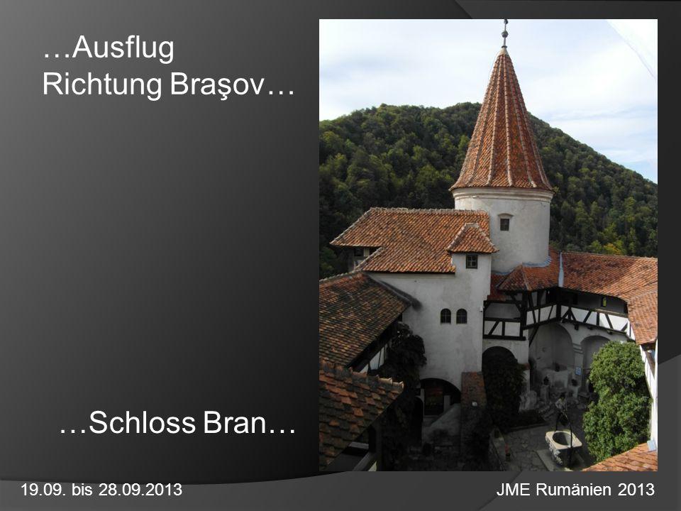 19.09. bis 28.09.2013 JME Rumänien 2013 …Schloss Bran… …Ausflug Richtung Braşov…