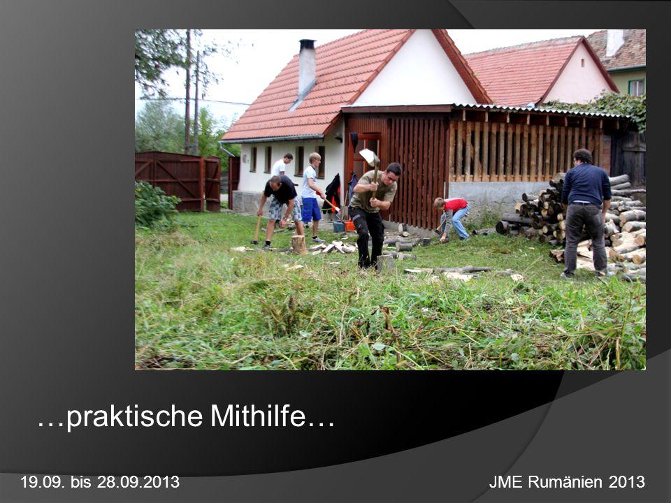 …praktische Mithilfe… 19.09. bis 28.09.2013 JME Rumänien 2013