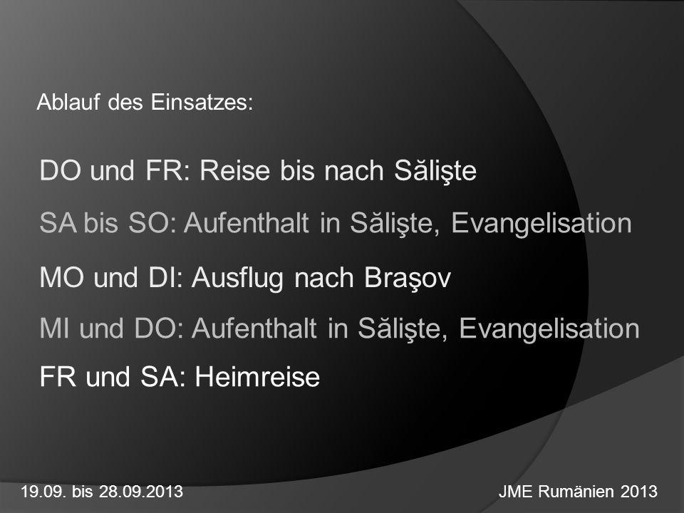 Ablauf des Einsatzes: DO und FR: Reise bis nach Sălişte SA bis SO: Aufenthalt in Sălişte, Evangelisation MO und DI: Ausflug nach Braşov FR und SA: Hei