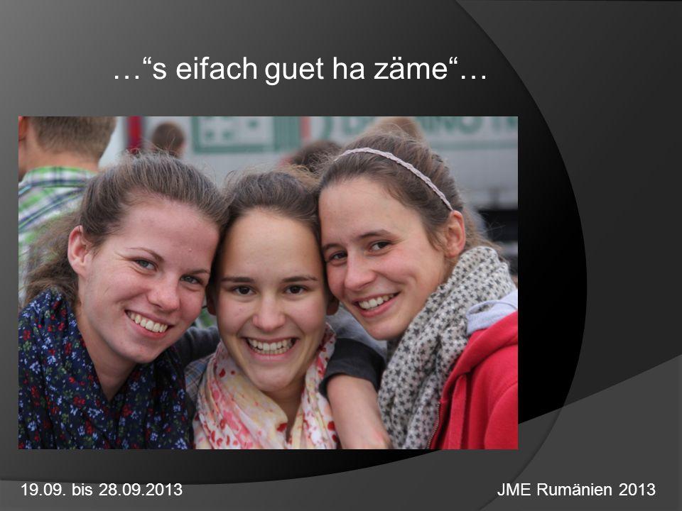 …s eifach guet ha zäme… 19.09. bis 28.09.2013 JME Rumänien 2013