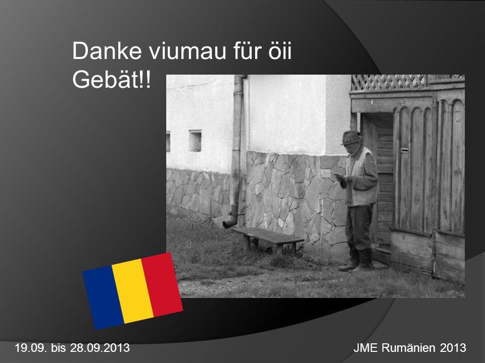 Danke viumau für öii Gebät!! 19.09. bis 28.09.2013 JME Rumänien 2013