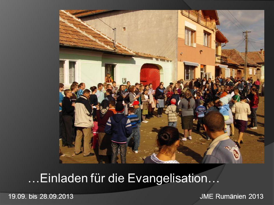 …Einladen für die Evangelisation… 19.09. bis 28.09.2013 JME Rumänien 2013