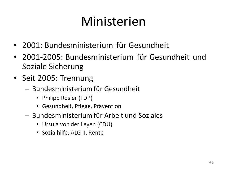 Ministerien 2001: Bundesministerium für Gesundheit 2001-2005: Bundesministerium für Gesundheit und Soziale Sicherung Seit 2005: Trennung – Bundesminis
