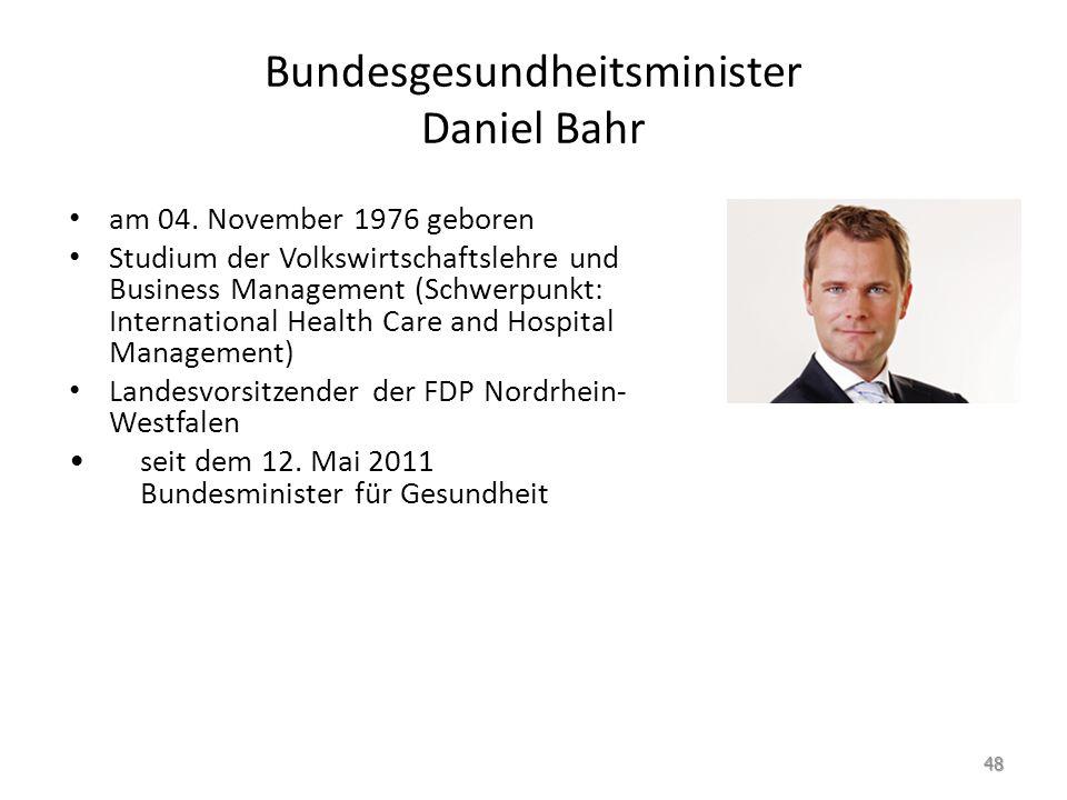 Bundesgesundheitsminister Daniel Bahr am 04. November 1976 geboren Studium der Volkswirtschaftslehre und Business Management (Schwerpunkt: Internation