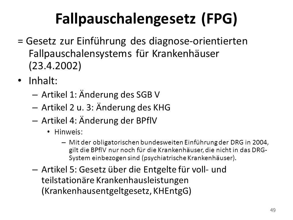 Fallpauschalengesetz (FPG) = Gesetz zur Einführung des diagnose-orientierten Fallpauschalensystems für Krankenhäuser (23.4.2002) Inhalt: – Artikel 1: