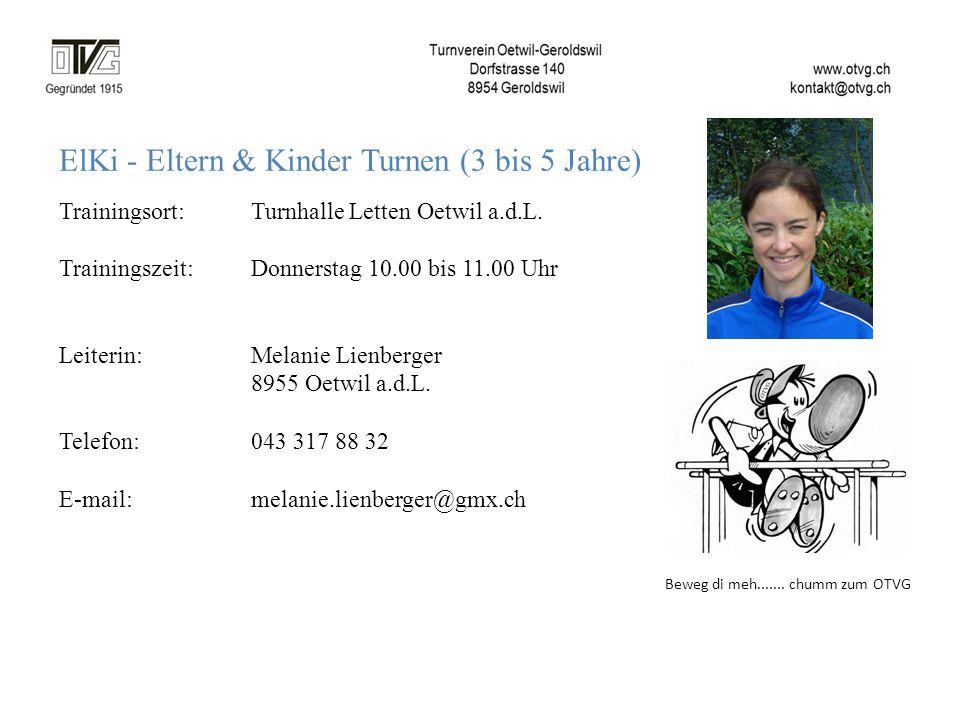 ElKi - Eltern & Kinder Turnen (3 bis 5 Jahre) Trainingsort: Turnhalle Letten Oetwil a.d.L. Trainingszeit: Donnerstag 10.00 bis 11.00 Uhr Leiterin:Mela