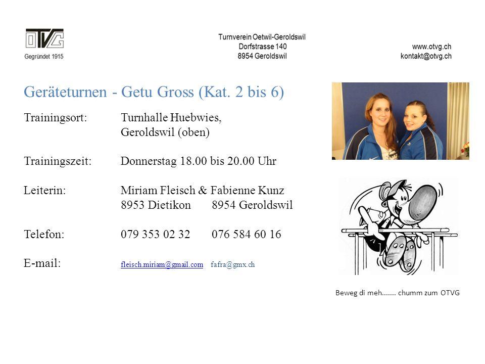 Beweg di meh....... chumm zum OTVG Geräteturnen - Getu Gross (Kat. 2 bis 6) Trainingsort: Turnhalle Huebwies, Geroldswil (oben) Trainingszeit: Donners