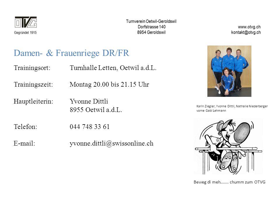 Damen- & Frauenriege DR/FR Trainingsort: Turnhalle Letten, Oetwil a.d.L. Trainingszeit: Montag 20.00 bis 21.15 Uhr Hauptleiterin:Yvonne Dittli 8955 Oe