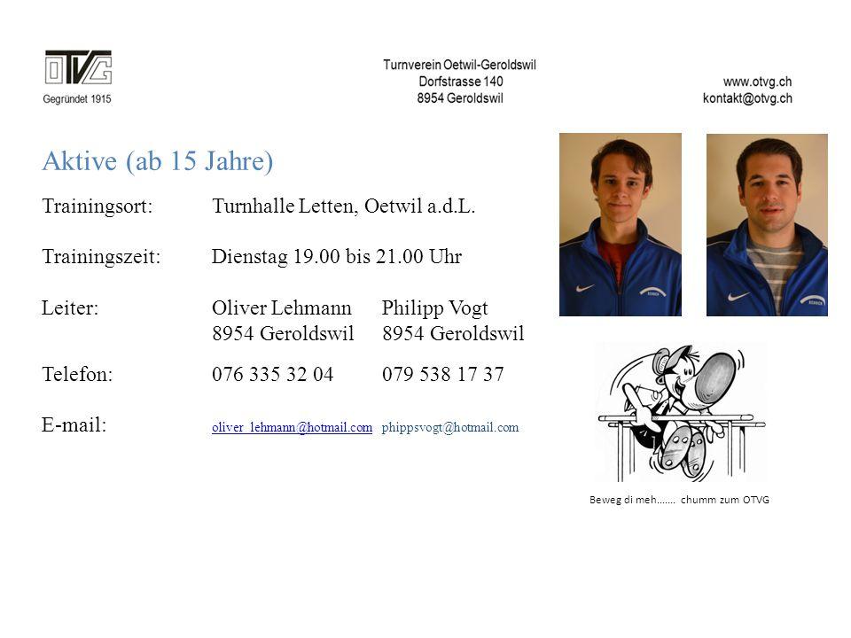 Aktive (ab 15 Jahre) Trainingsort: Turnhalle Letten, Oetwil a.d.L. Trainingszeit: Dienstag 19.00 bis 21.00 Uhr Leiter:Oliver LehmannPhilipp Vogt 8954