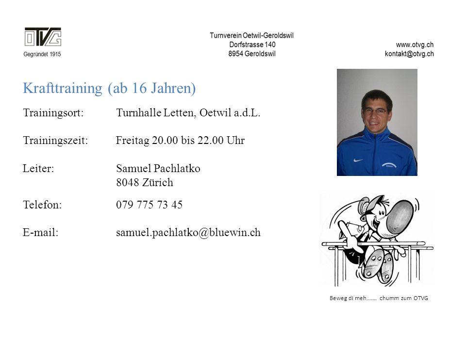 Krafttraining (ab 16 Jahren) Trainingsort: Turnhalle Letten, Oetwil a.d.L. Trainingszeit: Freitag 20.00 bis 22.00 Uhr Leiter:Samuel Pachlatko 8048 Zür
