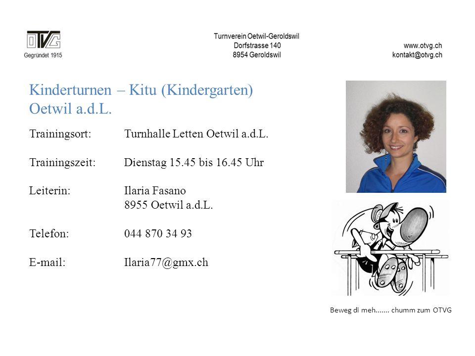 Kinderturnen – Kitu (Kindergarten) Oetwil a.d.L. Trainingsort: Turnhalle Letten Oetwil a.d.L. Trainingszeit: Dienstag 15.45 bis 16.45 Uhr Leiterin:Ila