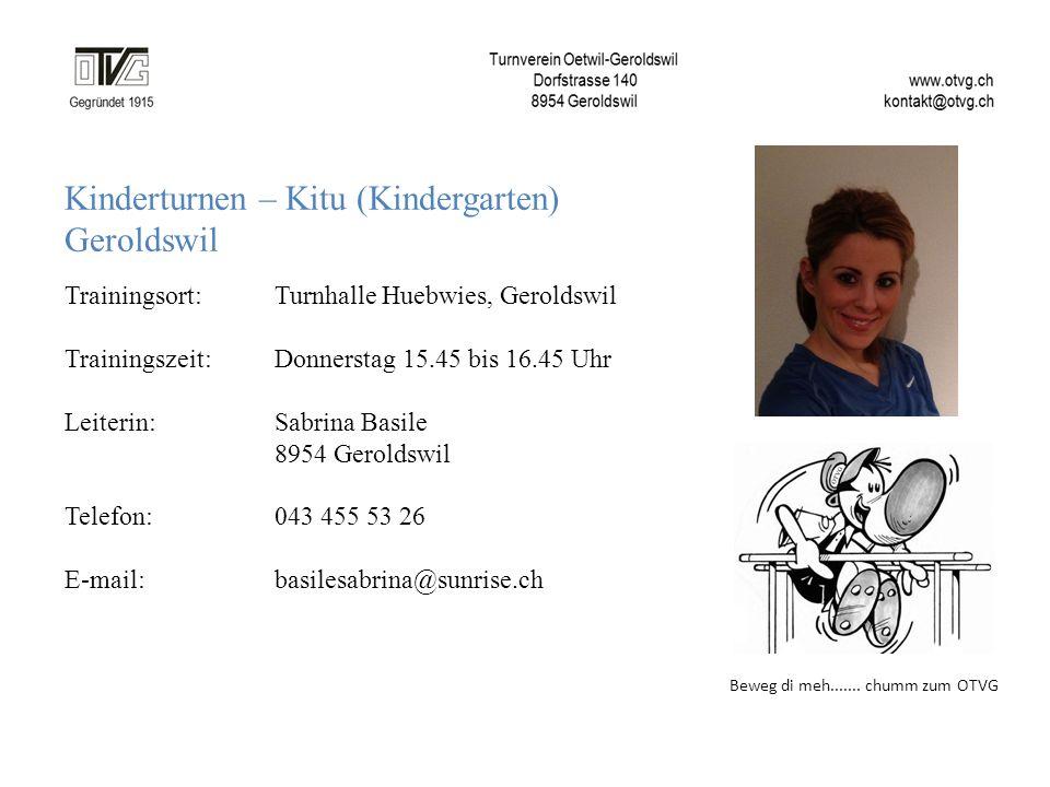 Kinderturnen – Kitu (Kindergarten) Geroldswil Trainingsort: Turnhalle Huebwies, Geroldswil Trainingszeit: Donnerstag 15.45 bis 16.45 Uhr Leiterin:Sabr