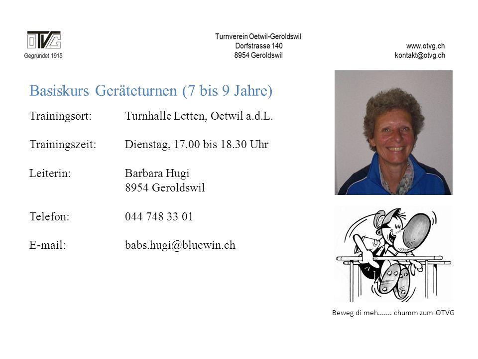 Basiskurs Geräteturnen (7 bis 9 Jahre) Trainingsort: Turnhalle Letten, Oetwil a.d.L. Trainingszeit: Dienstag, 17.00 bis 18.30 Uhr Leiterin:Barbara Hug