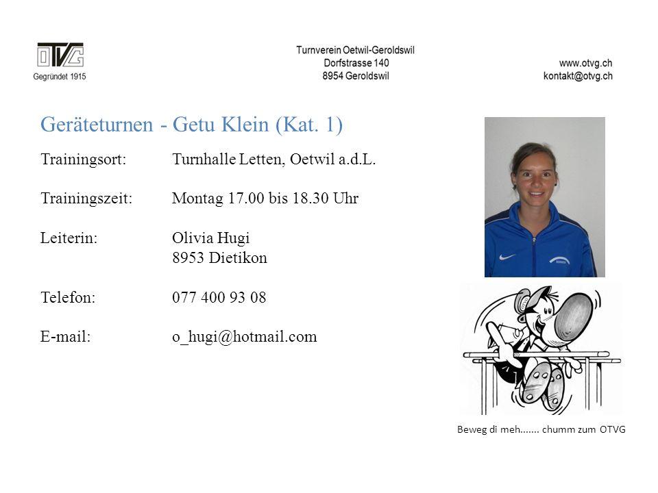 Beweg di meh....... chumm zum OTVG Geräteturnen - Getu Klein (Kat. 1) Trainingsort: Turnhalle Letten, Oetwil a.d.L. Trainingszeit: Montag 17.00 bis 18