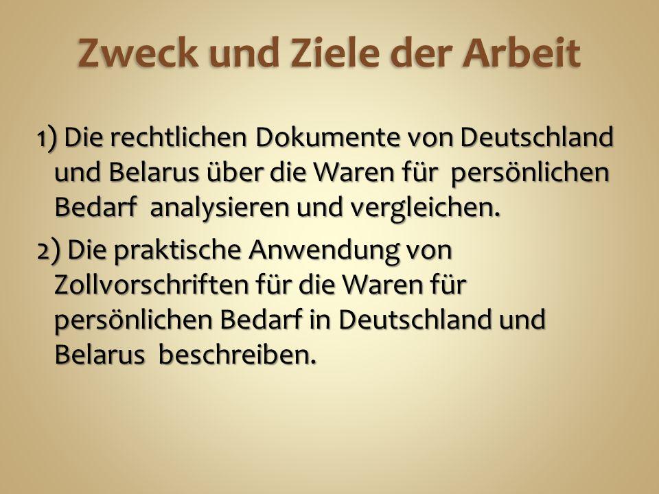 Zweck und Ziele der Arbeit 1) Die rechtlichen Dokumente von Deutschland und Belarus über die Waren für persönlichen Bedarf analysieren und vergleichen.
