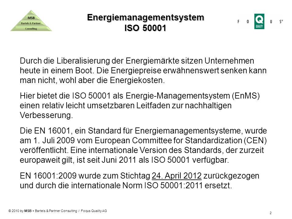 © 2010 by MSB Bartels & Partner Consulting / Foqus Quality AG Energiemanagementsystem ISO 50001 2 Durch die Liberalisierung der Energiemärkte sitzen U