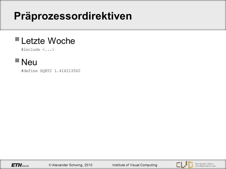 © Alexander Schwing, 2010Institute of Visual Computing Präprozessordirektiven Letzte Woche #include Neu #define SQRT2 1.414213562