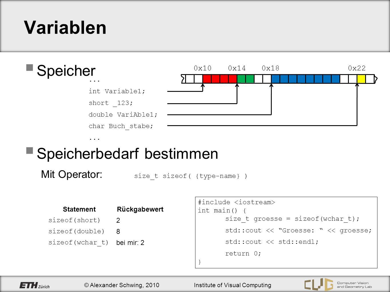 © Alexander Schwing, 2010Institute of Visual Computing Variablen Speicher Speicherbedarf bestimmen Mit Operator: size_t sizeof( {type-name} )... int V