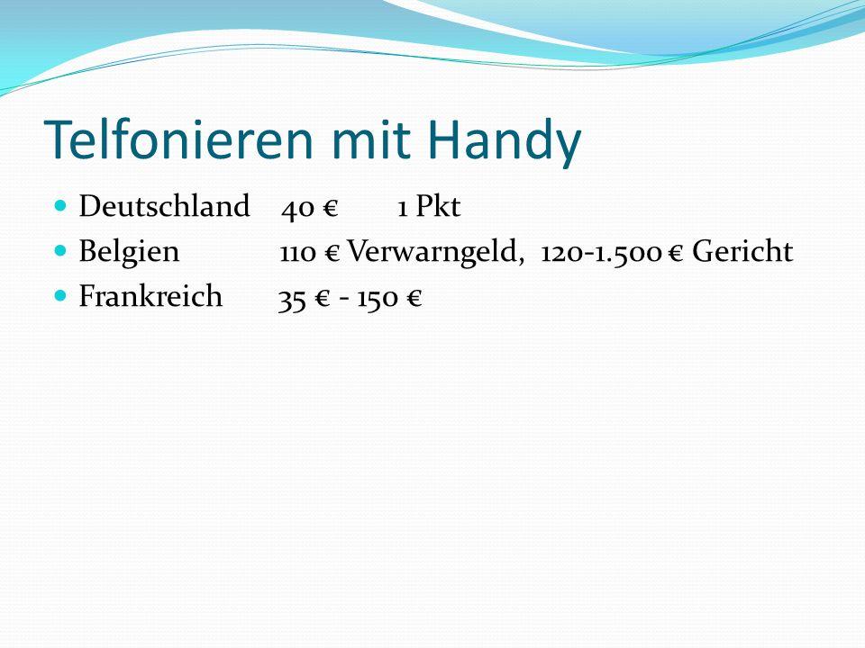 Telfonieren mit Handy Deutschland 40 1 Pkt Belgien 110 Verwarngeld, 120-1.500 Gericht Frankreich 35 - 150