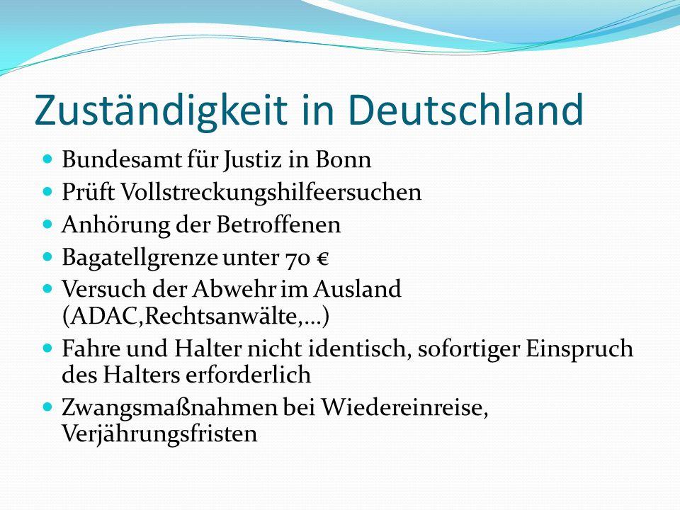 Zuständigkeit in Deutschland Bundesamt für Justiz in Bonn Prüft Vollstreckungshilfeersuchen Anhörung der Betroffenen Bagatellgrenze unter 70 Versuch d