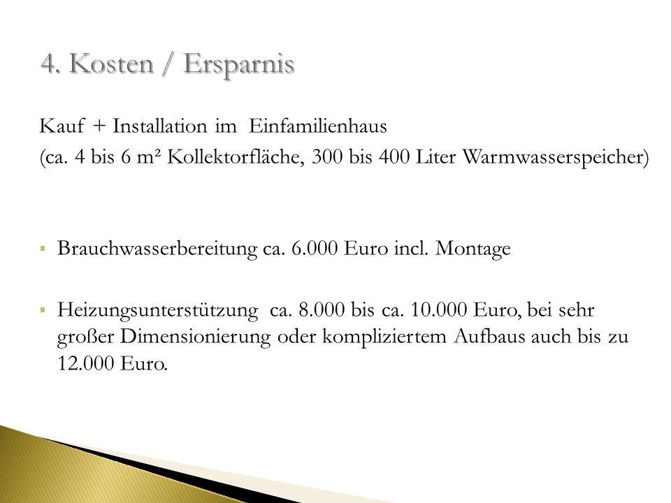 Kauf + Installation im Einfamilienhaus (ca. 4 bis 6 m² Kollektorfläche, 300 bis 400 Liter Warmwasserspeicher) Brauchwasserbereitung ca. 6.000 Euro inc