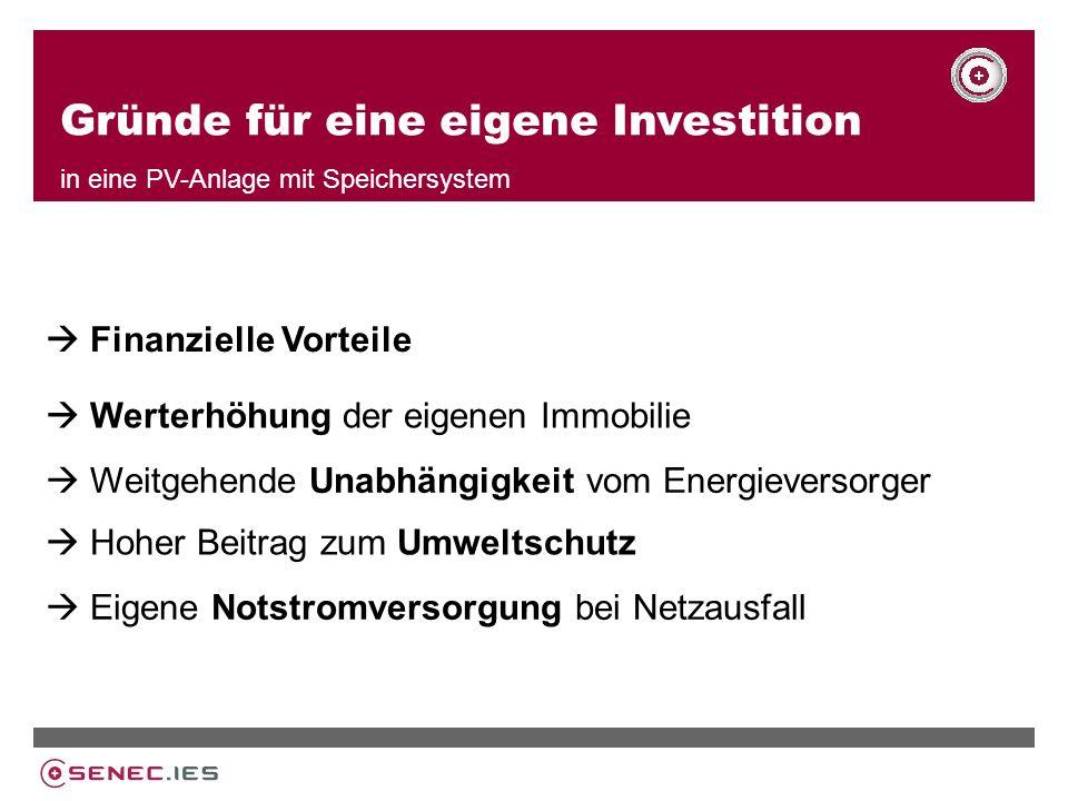 Gründe für eine eigene Investition in eine PV-Anlage mit Speichersystem Hoher Beitrag zum Umweltschutz Weitgehende Unabhängigkeit vom Energieversorger Werterhöhung der eigenen Immobilie Eigene Notstromversorgung bei Netzausfall Finanzielle Vorteile